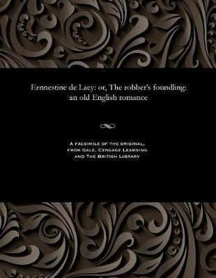 Ernnestine de Lacy: Or, the Robber's Foundling: An Old English Romance (Paperback)