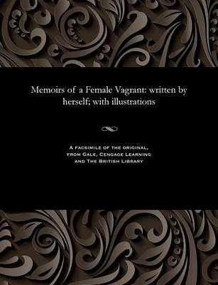 Memoirs of a Female Vagrant: Written by Herself; With Illustrations (Paperback)