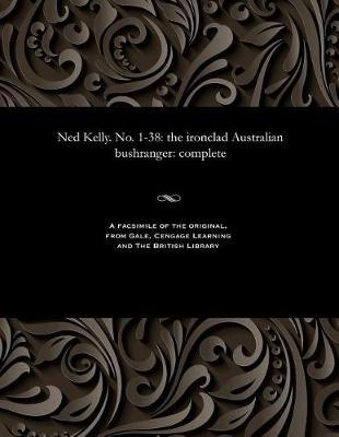 Ned Kelly. No. 1-38: The Ironclad Australian Bushranger: Complete (Paperback)