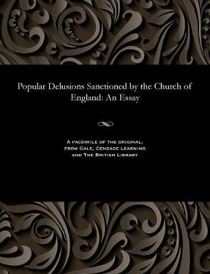 Popular Delusions Sanctioned by the Church of England: An Essay (Paperback)