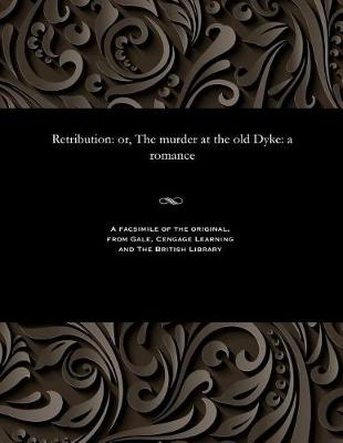 Retribution: Or, the Murder at the Old Dyke: A Romance (Paperback)