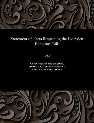Statement of Facts Respecting the Eversden Enclosure Bills (Paperback)