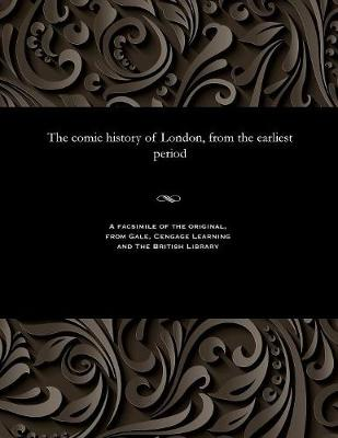 The Comic History of London, from the Earliest Period (Paperback)