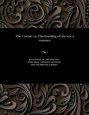 The Corsair: Or, the Founding of the Sea: A Romance (Paperback)