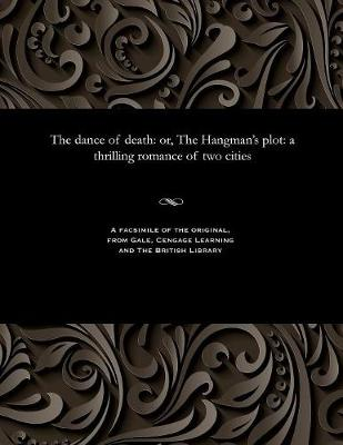 The Dance of Death: Or, the Hangman's Plot: A Thrilling Romance of Two Cities (Paperback)
