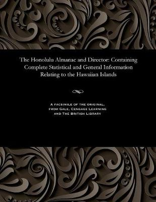 The Honolulu Almanac and Director: Containing Complete Statistical and General Information Relating to the Hawaiian Islands (Paperback)