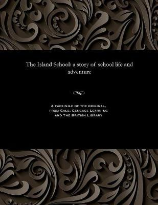 The Island School: A Story of School Life and Adventure (Paperback)