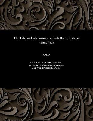 The Life and Adventures of Jack Rann, Sixteen-String Jack (Paperback)