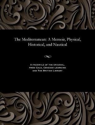 The Mediterranean: A Memoir, Physical, Historical, and Nautical (Paperback)