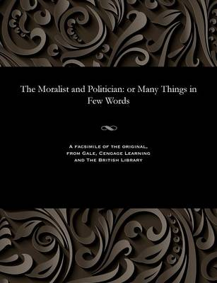 The Moralist and Politician: Or Many Things in Few Words (Paperback)