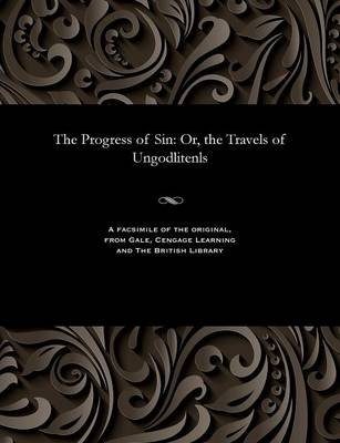 The Progress of Sin: Or, the Travels of Ungodlitenls (Paperback)