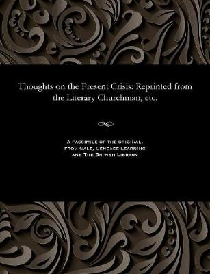 Thoughts on the Present Crisis: Reprinted from the Literary Churchman, Etc. (Paperback)