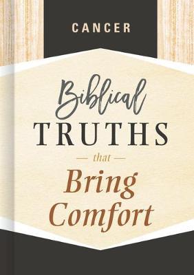 Cancer: Biblical Truths that Bring Comfort (Hardback)