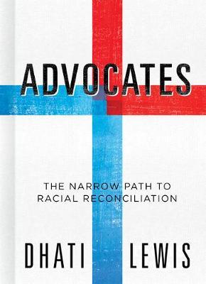 Advocates: The Narrow Path to Racial Reconciliation (Hardback)