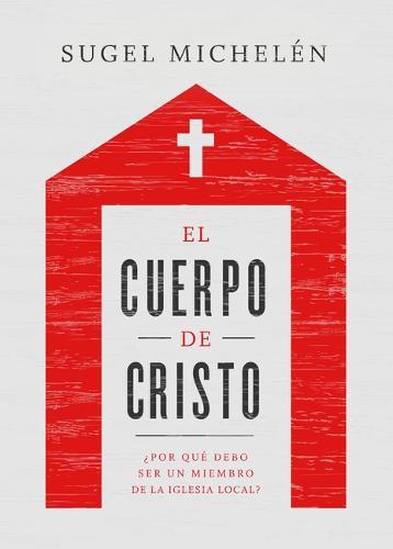 El cuerpo de Cristo: ?Por que debo ser un miembro de la iglesia local? (Paperback)