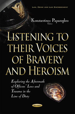 Listening to their Voices of Bravery & Heroism: Exploring the Aftermath of Officers Loss & Trauma in the Line of Duty (Paperback)