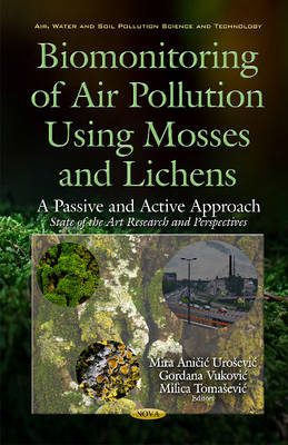 Biomonitoring of Air Pollution Using Mosses & Lichens: A Passive & Active Approach -- State of the Art Research & Perspectives (Hardback)