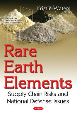 Rare Earth Elements: Supply Chain Risks & National Defense Issues (Paperback)