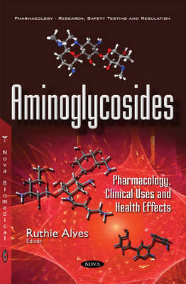Aminoglycosides: Pharmacology, Clinical Uses & Health Effects (Paperback)