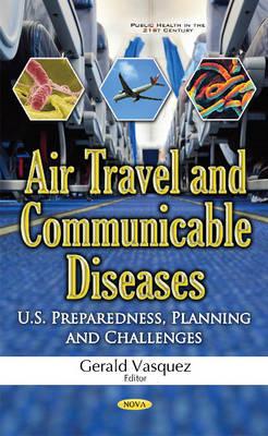 Air Travel & Communicable Diseases: U.S. Preparedness, Planning & Challenges (Hardback)