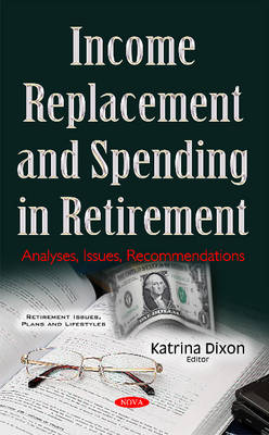 Income Replacement & Spending in Retirement: Analyses, Issues, Recommendations (Hardback)