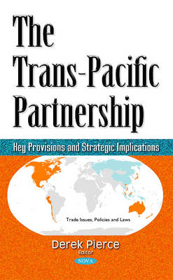 Trans-Pacific Partnership: Key Provisions & Strategic Implications (Hardback)
