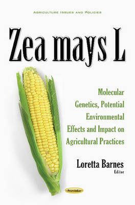 Zea mays L: Molecular Genetics, Potential Environmental Effects & Impact on Agricultural Practices (Paperback)