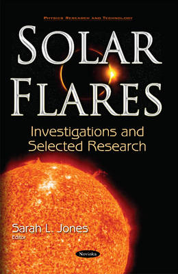 Solar Flares: Investigations & Selected Research (Paperback)
