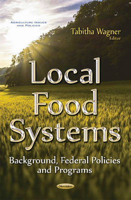 Local Food Systems: Background, Federal Policies & Programs (Paperback)