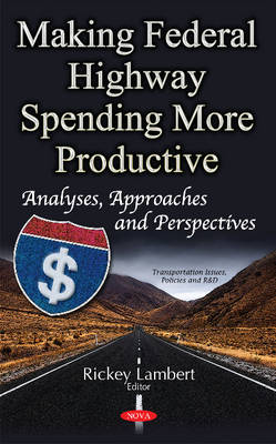 Making Federal Highway Spending More Productive: Analyses, Approaches & Perspectives (Hardback)