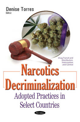 Narcotics Decriminalization: Adopted Practices in Select Countries (Paperback)