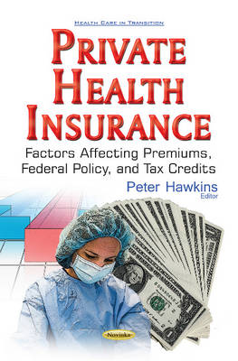 Private Health Insurance: Factors Affecting Premiums, Federal Policy, & Tax Credits (Paperback)
