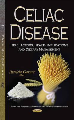Celiac Disease: Risk Factors, Health Implications & Dietary Management (Hardback)