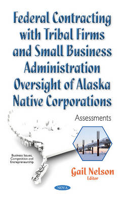 Federal Contracting with Tribal Firms & Small Business Administration Oversight of Alaska Native Corporations: Assessments (Paperback)