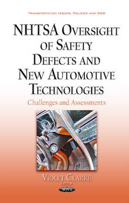 NHTSA Oversight of Safety Defects & New Automotive Technologies: Challenges & Assessments (Hardback)