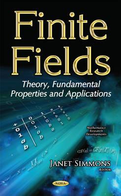 Finite Fields: Theory, Fundamental Properties & Applications (Paperback)
