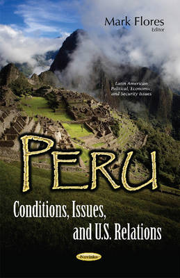 Peru: Conditions, Issues, & U.S. Relations (Paperback)