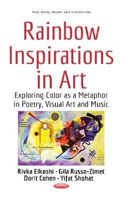 Rainbow Inspirations in Art: Exploring Color as a Metaphor in Poetry, Visual Art & Music (Hardback)