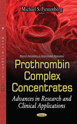 Prothrombin Complex Concentrates: Advances in Research & Clinical Applications (Hardback)
