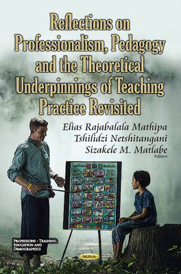 Reflections on Professionalism, Pedagogy & the Theoretical Underpinnings of Teaching Practice Revisited (Hardback)
