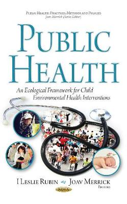 Public Health: An Ecological Framework for Child Environmental Health Interventions (Hardback)