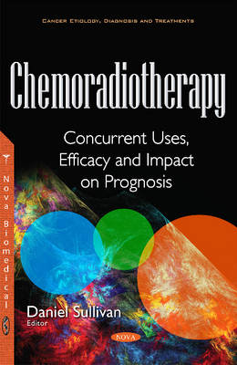Chemoradiotherapy: Concurrent Uses, Efficacy & Impact on Prognosis (Paperback)