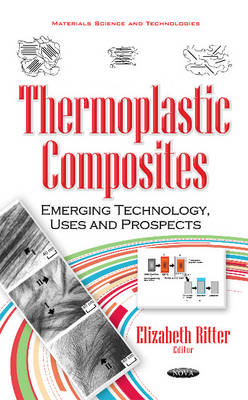 Thermoplastic Composites: Emerging Technology, Uses & Prospects (Hardback)