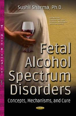 Fetal Alcohol Spectrum Disorders: Concepts, Mechanisms & Cure (Hardback)