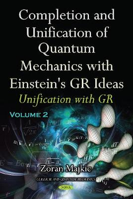Completion & Unification of Quantum Mechanics with Einstein's GR Ideas: Part II -- Unification with GR (Hardback)