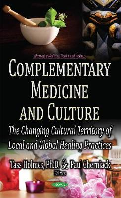 Complementary Medicine & Culture: The Changing Cultural Territory of Local & Global Healing Practices (Hardback)