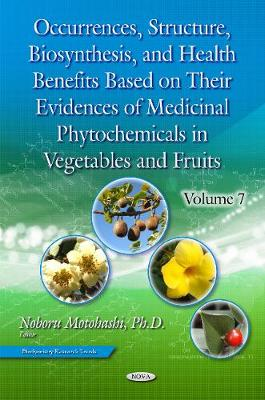 Occurrences, Structure, Biosynthesis & Health Benefits Based on Their Evidences of Medicinal Phytochemicals in Vegetables & Fruits: Volume 7 (Hardback)