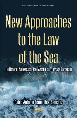 New Approaches to the Law of the Sea: (In Honor of Ambassador Jose Antonio de Yturriaga) (Hardback)