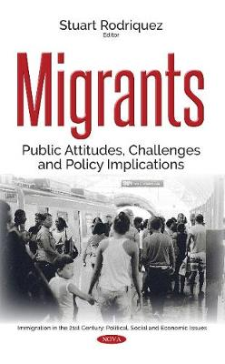 Migrants: Public Attitudes, Challenges & Policy Implications (Hardback)