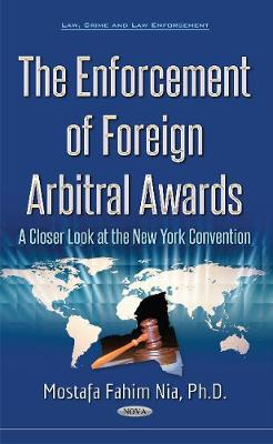 Enforcement of Foreign Arbitral Awards: A Closer Look at the New York Convention (Hardback)